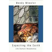 Expecting the Earth: Life|Culture|Biosemiotics