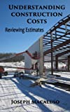 Understanding Construction Costs, Joseph Macaluso, 1495957063