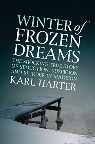 Winter of Frozen Dreams: The Shocking True Story of Seduction, Suspicion, and Murder in Madison (Frame Ridge)