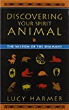 Discovering Your Spirit Animal: The Wisdom of the Shamans by Lucy Harmer (2009-05-12)