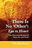 img - for There Is No 'Other': Ego vs. Heart - The Channeled Wisdom of Osiris, Ra, and Thoth book / textbook / text book