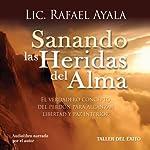 Sanando las Heridas del Alma: El Verdadero Concepto del Perdon para Alcanzar Libertad y Paz Interior | Lic. Rafael Ayala
