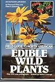 Field Guide to North American Edible Wild Plants, Elias, Thomas S. and Dykeman, 0442222009
