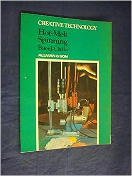 Hot Melt Spinning (Creative Technology): Amazon.es: Clarke, Peter ...