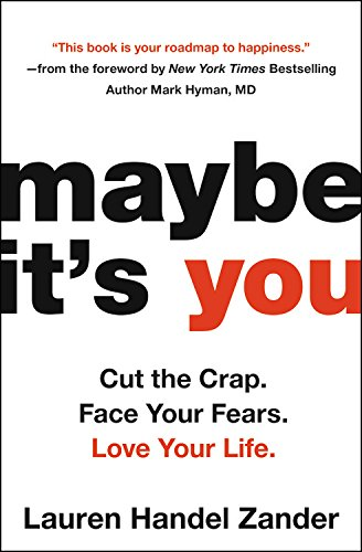 Maybe It's You: Cut the Crap. Face Your Fears. Love Your Life. por Lauren Handel Zander
