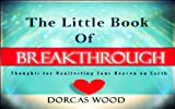 The Little Book of Breakthrough: Breakthrough Thoughts for Manifesting Your Heaven on Earth