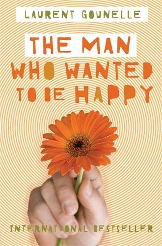 The Man Who Wanted to Be Happy por Laurent Gounelle