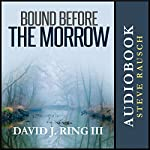 Bound Before the Morrow | David Ring III