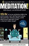 Meditation: Wie Du mit einer einfachen 9-Schritte Anleitung für mehr Achtsamkeit, Glück, Gelassenheit, Energie, Erfolg, Liebe Wohlstand & weniger ... (Meditationstechniken) (German Edition)
