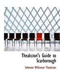 Theakston's Guide to Scarborough, Solomon Wilkinson Theakston, 055496337X