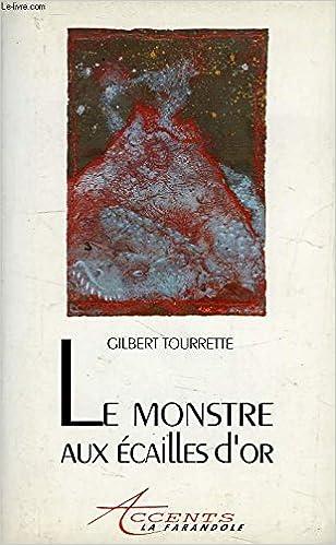 Le Monstre Aux écailles Dor Amazonca Gilbert Tourrette