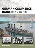 German Commerce Raiders 1914–18 (New Vanguard)