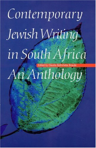 Read Online Contemporary Jewish Writing in South Africa: An Anthology (Jewish Writing in the Contemporary World) pdf