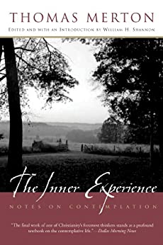The Inner Experience: Notes on Contemplation by [Merton, Thomas, Shannon, William H.]