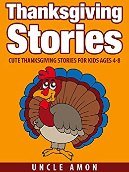 Thanksgiving Stories: Cute Thanksgiving Stories for Kids Ages 4-8 by [Amon, Uncle]