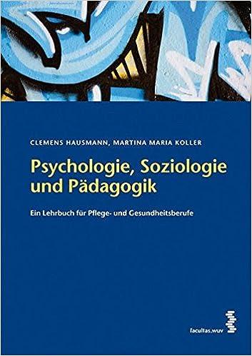 Psychologie, Soziologie und Pädagogik: Ein Lehrbuch für Pflege- und ...