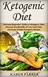 Ketogenic Diet: Ultimate Beginners' Guide to Ketogenic Diets - Discover Key Benefits of Low-Carb Diets and Enjoy Simple Ketogenic Recipes (Ketogenic Diet ... Diet) (Ketogenic Diet For Beginners)