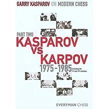 Garry Kasparov on Modern Chess, Part 2: Kasparov Vs Karpov 1975-1985 (v. 2)