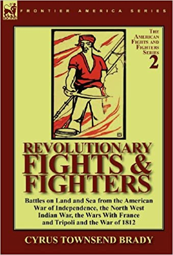 Revolutionary Fights & Fighters: Battles on Land and Sea