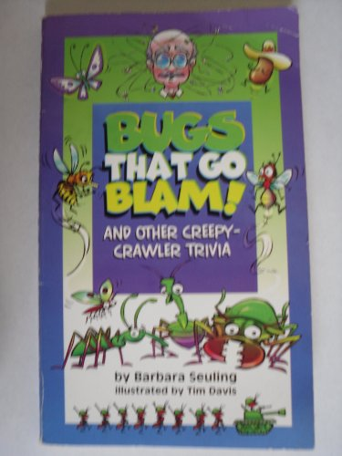 Bugs That Go Blam & Other Creepy Crawler Trivia