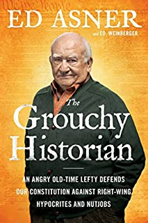 Book Cover: The Grouchy Historian: An Old-Time Lefty Defends Our Constitution Against Right-Wing Hypocrites and Nutjobs