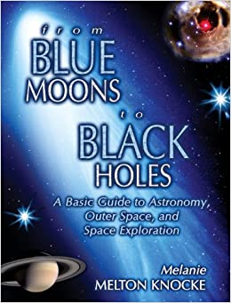 From Blue Moons to Black Holes: A Basic Guide to Astronomy, Outer Space, and Space Exploration