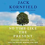 jack kornfield audio books - No Time Like the Present: Finding Freedom, Love, and Joy Right Where You Are