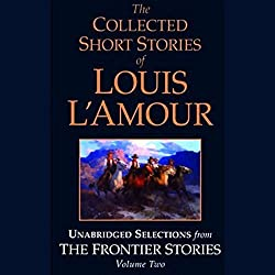 The Collected Short Stories of Louis L'Amour (Unabridged Selections from The Frontier Stories, Volume Two)