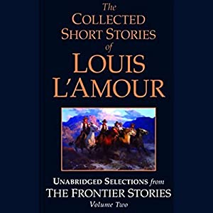 The Collected Short Stories of Louis L'Amour (Unabridged Selections from The Frontier Stories, Volume Two) Audiobook