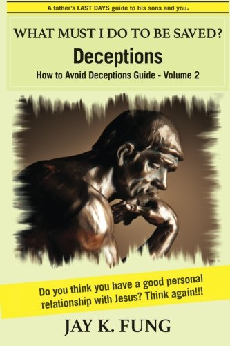 Download What Must I Do to be Saved?: Deceptions (Avoid Deceptions Guide) (Volume 2) PDF