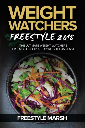 Weight Watchers Freestyle 2018: The Ultimate Weight Watchers Freestyle Recipes for Weight Loss Fast