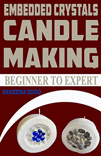 Embedded Crystal: Candle Making (Beginner to Expert Book 22) Embedded Crystal