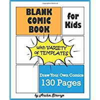 Blank Comic Book for Kids with Variety of Templates: Draw Your Own Comics - Express Your Kids or Teens Talent and Creativity with This Lots of Pages Comic Sketch Notebook (7.5x9.25, 130 Pages)