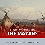 History for Kids: The Mayans |  Charles River Editors