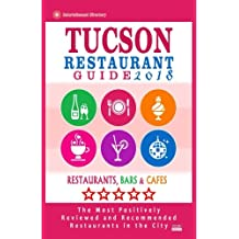 Tucson Restaurant Guide 2018: Best Rated Restaurants in Tucson, Arizona - 500 Restaurants, Bars and Cafés recommended for Visitors, 2018