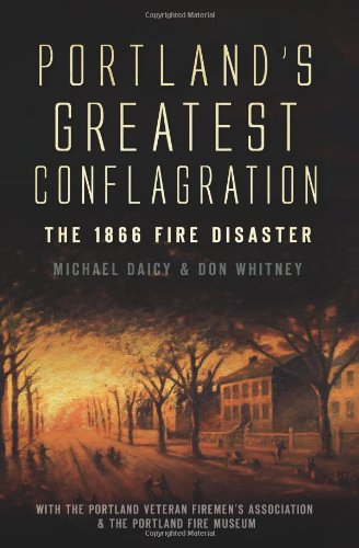 Portland's Greatest Conflagration:: The 1866 Fire Disaster]()