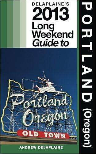 Bons livres à télécharger sur iphone Delaplaine's 2013 Long Weekend Guide to Portland (Oregon) (Long Weekend Guides) by Andrew Delaplaine (French Edition) PDF
