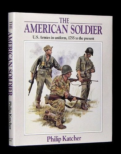 American Soldier: U.S. Armies in Uniform, 1755 to the Present ...