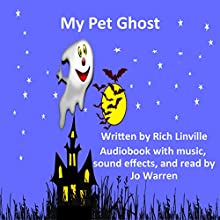 My Pet Ghost: What Do You Think Will Happen Next? Audiobook by Rich Linville Narrated by Jo Warren