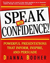 Speak With Confidence  : Powerful Presentations That Inform, Inspire and Persuade