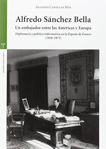 Descargar Libro Alfredo Sánchez Bella. Un Embajador Entre Las Américas Y Europa Antonio Canellas Mas