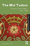 The Mid Tudors : Edward VI and Mary, 1547-1558, Lee, Stephen J., 0415302153