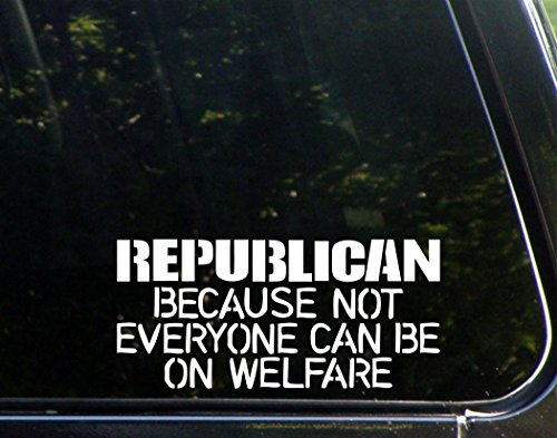 "REPUBLICAN because not everyone can be on welfare - 8 1/4""x4"" Vinyl Die Cut Decal / Bumper Sticker For Windows, Trucks, Cars, Laptops, Macbooks, Etc."