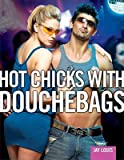 Hot Chicks with Douchebags: Exploring the Hottie/Scrotey Phenomenon [HOT CHICKS W/DOUCHEBAGS]