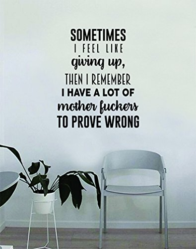 Sometimes I Feel Like Giving Up Wall Decal Quote Home Room Decor Decoration Art Vinyl Sticker Inspirational Motivational Funny Gym Fitness Work Out Prove Wrong by Boop Decals