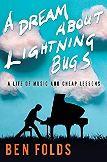 Book Cover: A Dream About Lightning Bugs: A Life of Music and Cheap Lessons