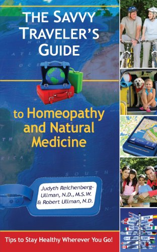 Traveler Healthy - The Savvy Traveler's Guide to Homeopathy and Natural Medicine: Tips to Stay Healthy Wherever You Go