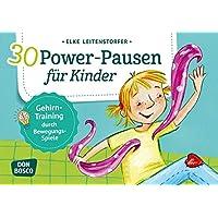 30 Power-Pausen für Kinder: Gehirn-Training durch Bewegungsspiele (Körperarbeit und innere Balance)