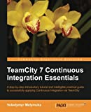 TeamCity 7 Continuous Integration Essentials, Volodymyr Melymuka, 1849693765