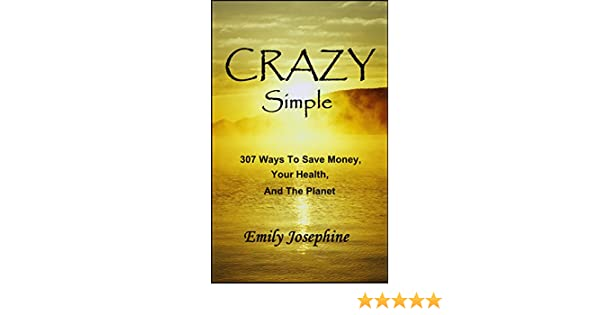 Amazon crazy simple 307 ways to save money your health and amazon crazy simple 307 ways to save money your health and the planet ebook emily josephine kindle store fandeluxe Images